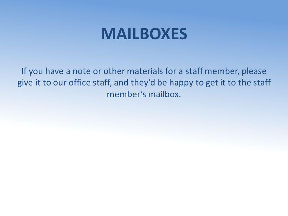 MAILBOXES If you have a note or other materials for a staff member, please give it to our office staff, and they'd be happy to get it to the staff member's mailbox.