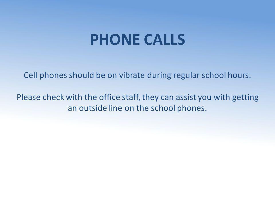 PHONE CALLS Cell phones should be on vibrate during regular school hours.