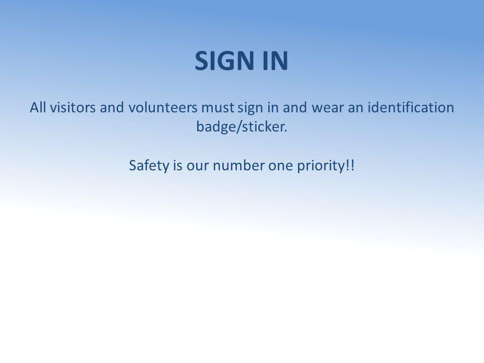 SIGN IN All visitors and volunteers must sign in and wear an identification badge/sticker.