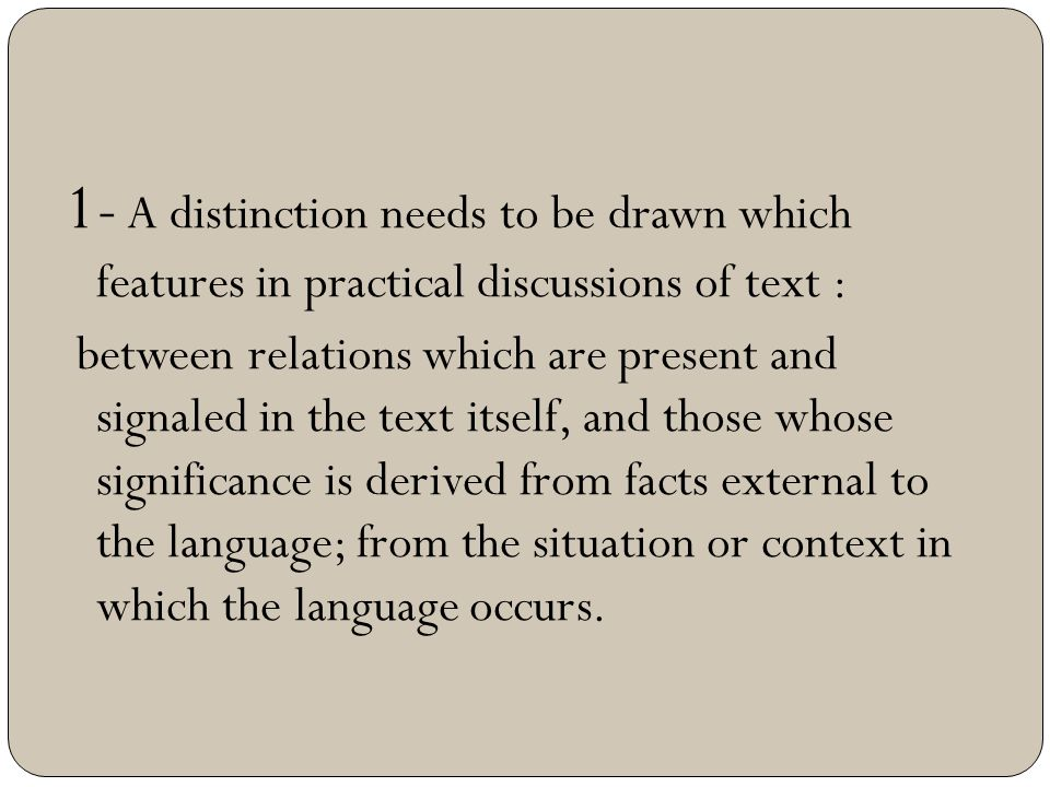 1- A distinction needs to be drawn which features in practical discussions of text :