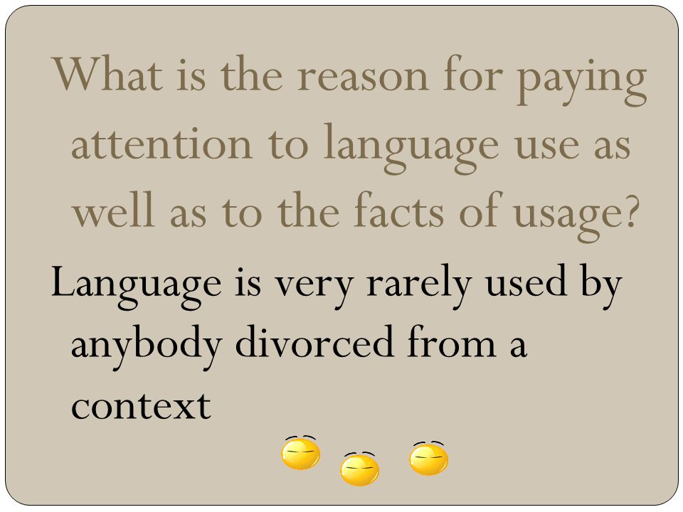 What is the reason for paying attention to language use as well as to the facts of usage