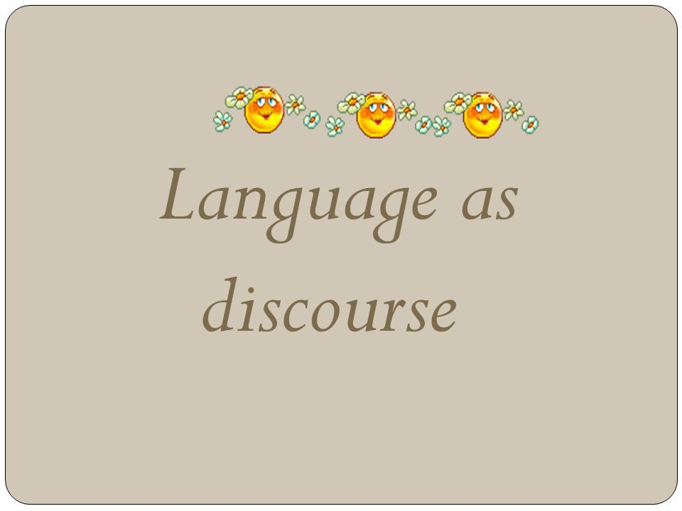 Language as discourse