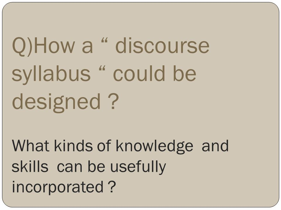 Q)How a discourse syllabus could be designed