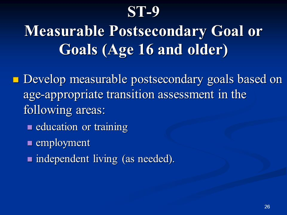 ST-9 Measurable Postsecondary Goal or Goals (Age 16 and older)