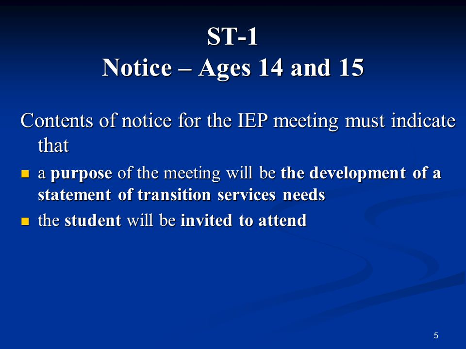 ST-1 Notice – Ages 14 and 15 Contents of notice for the IEP meeting must indicate that.