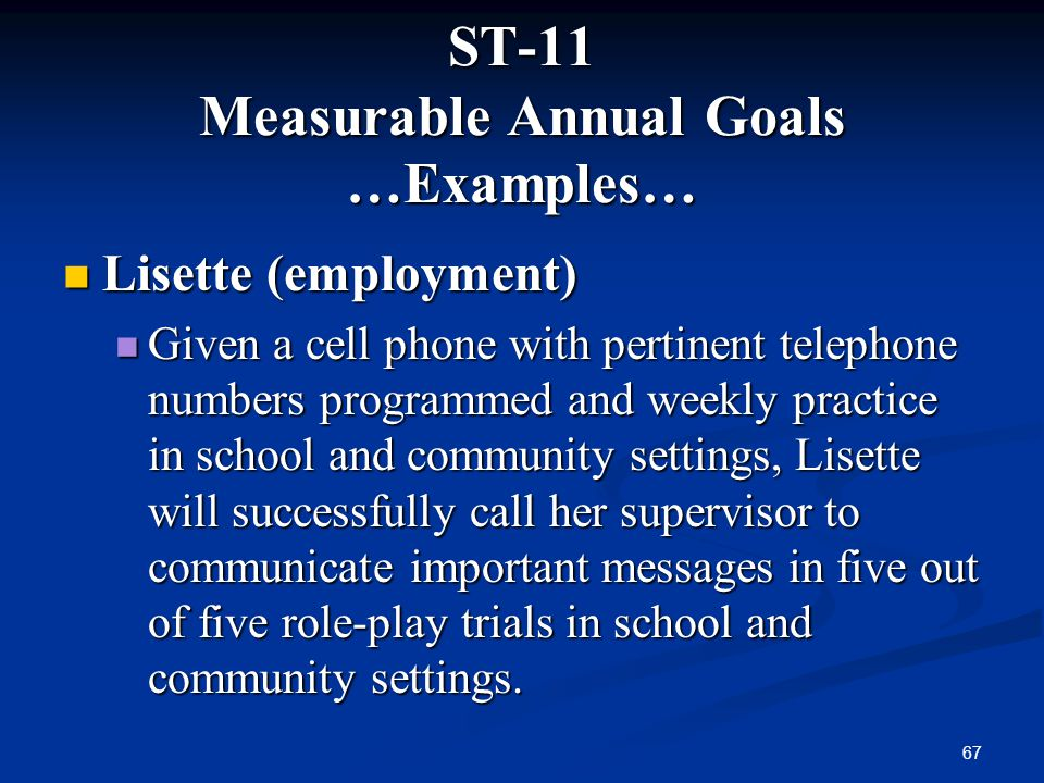 ST-11 Measurable Annual Goals …Examples…