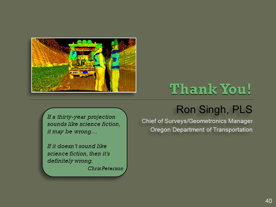 Thank You! Ron Singh, PLS Chief of Surveys/Geometronics Manager