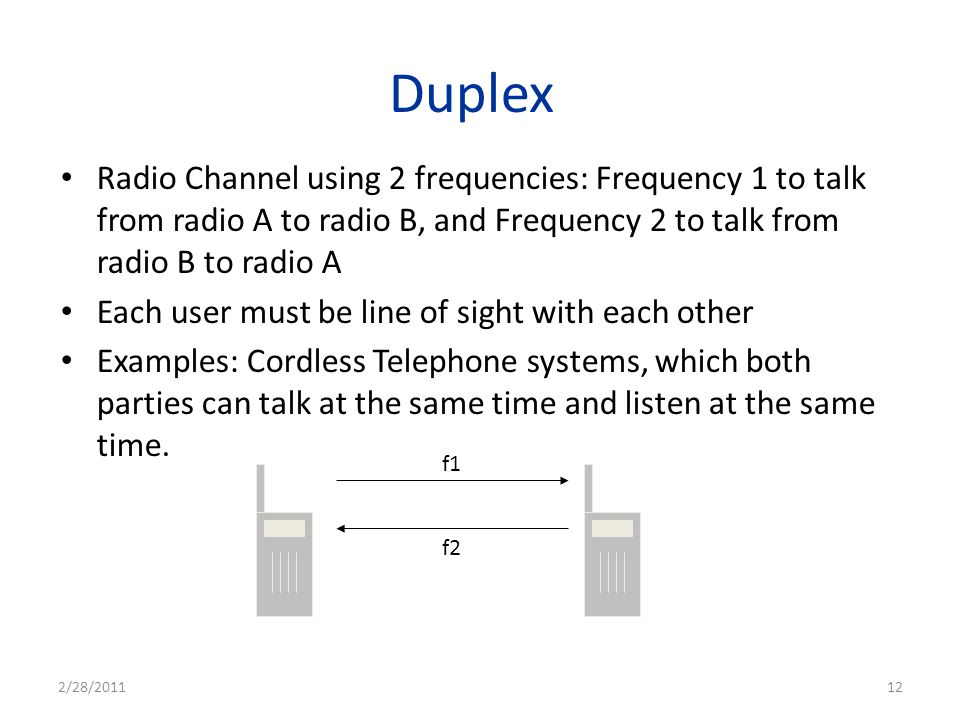 Duplex Radio Channel using 2 frequencies: Frequency 1 to talk from radio A to radio B, and Frequency 2 to talk from radio B to radio A.