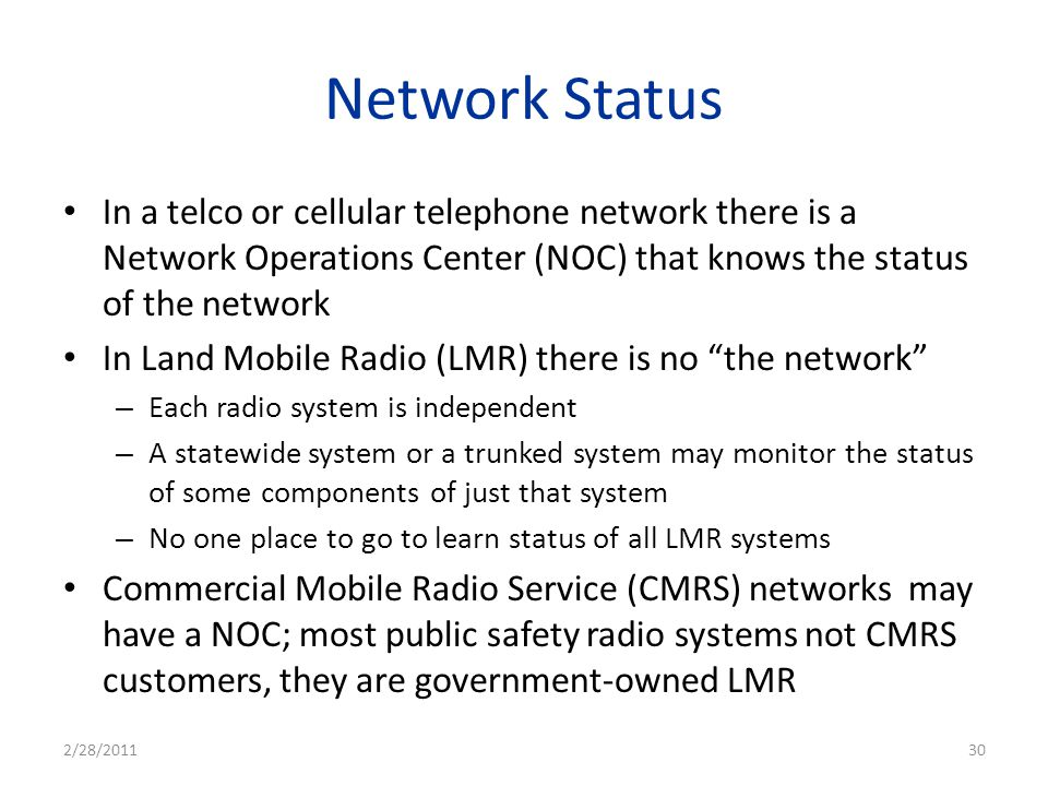 Network Status In a telco or cellular telephone network there is a Network Operations Center (NOC) that knows the status of the network.