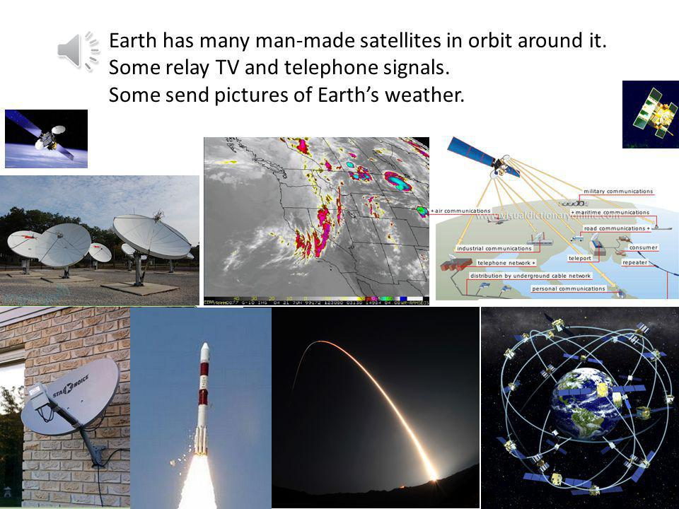 Earth has many man-made satellites in orbit around it