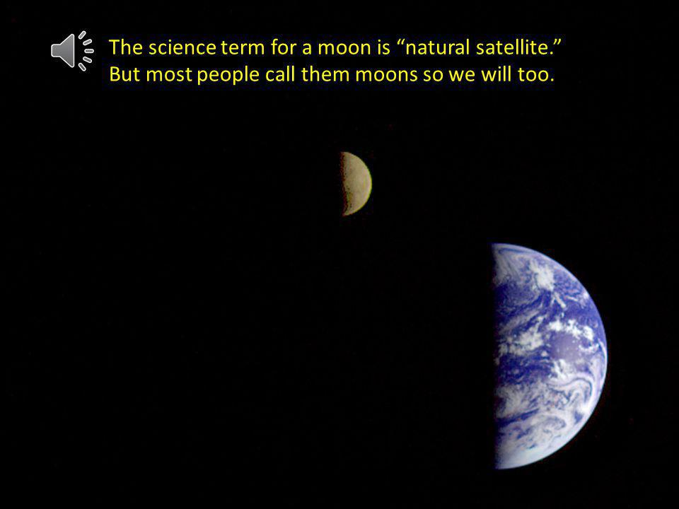 The science term for a moon is natural satellite