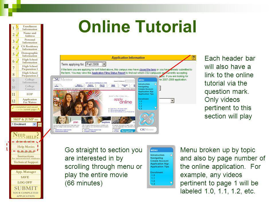 Online Tutorial Each header bar will also have a link to the online tutorial via the question mark. Only videos pertinent to this section will play.