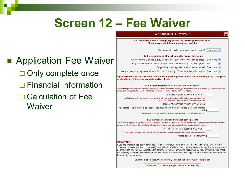 Screen 12 – Fee Waiver Application Fee Waiver Only complete once