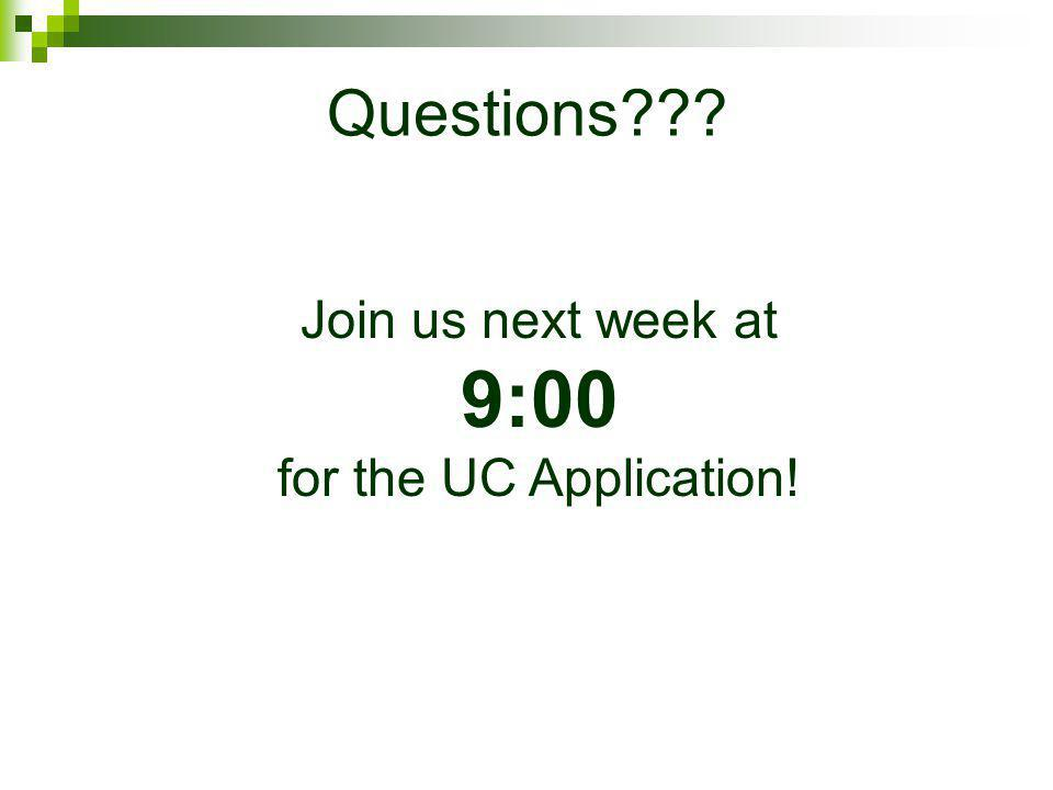 Join us next week at 9:00 for the UC Application!