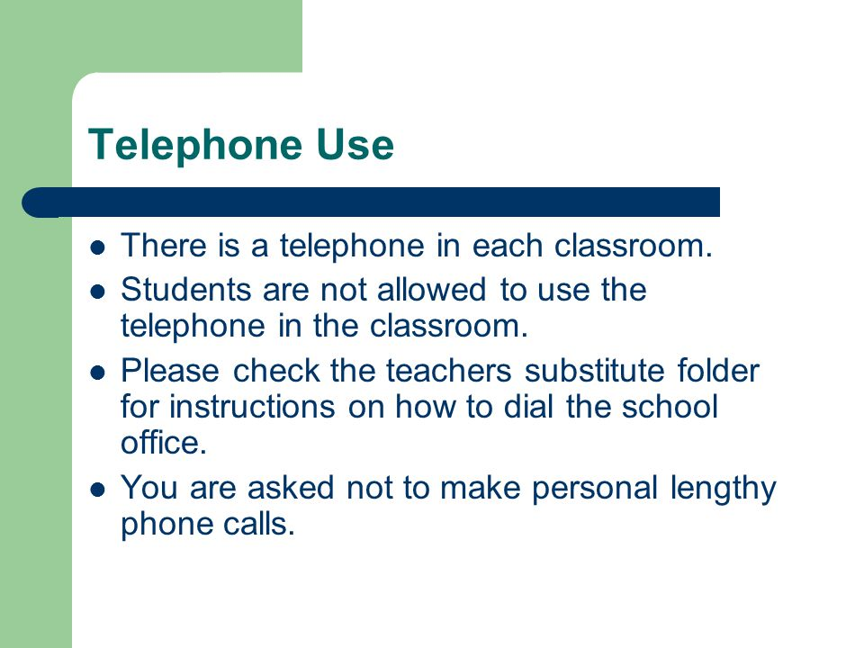 Telephone Use There is a telephone in each classroom.