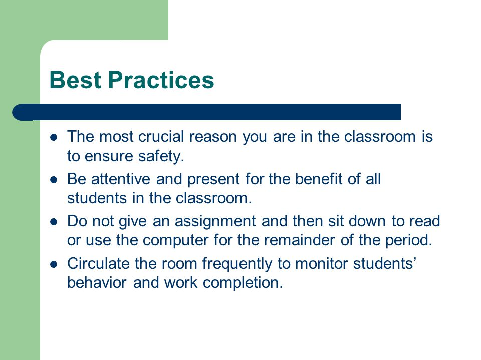 Best Practices The most crucial reason you are in the classroom is to ensure safety.