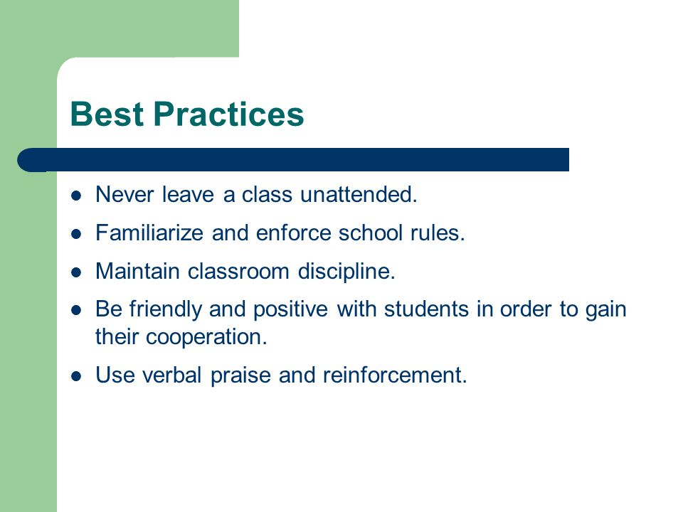 Best Practices Never leave a class unattended.