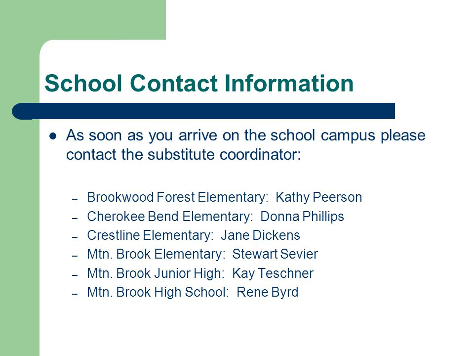 School Contact Information As soon as you arrive on the school campus please contact the substitute coordinator: