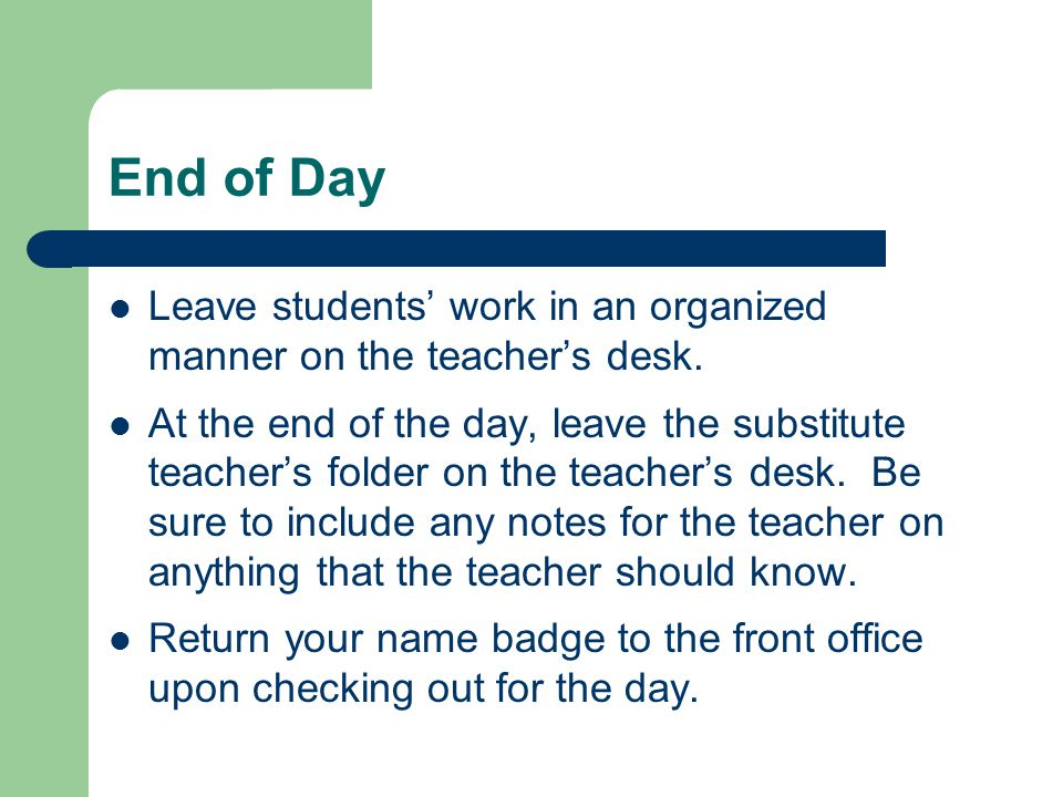 End of Day Leave students' work in an organized manner on the teacher's desk.