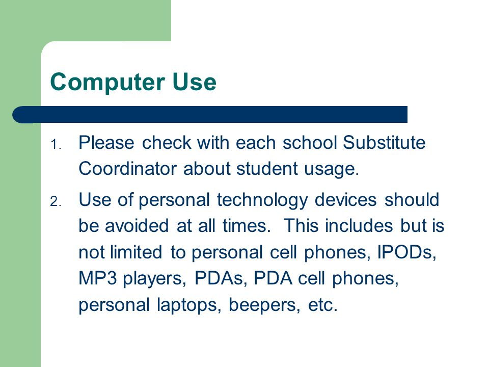 Computer Use Please check with each school Substitute Coordinator about student usage.