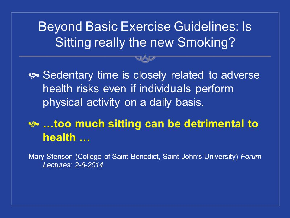 Beyond Basic Exercise Guidelines: Is Sitting really the new Smoking