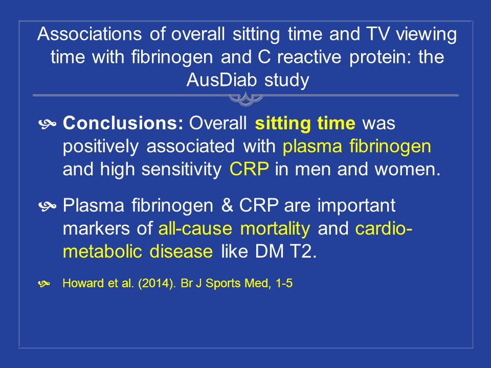 Associations of overall sitting time and TV viewing time with fibrinogen and C reactive protein: the AusDiab study