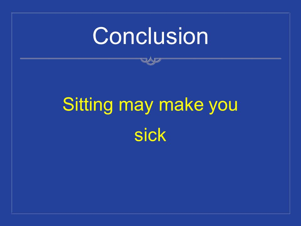 Sitting may make you sick