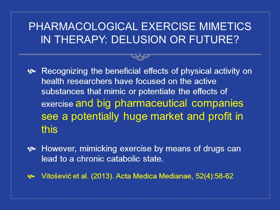 PHARMACOLOGICAL EXERCISE MIMETICS IN THERAPY: DELUSION OR FUTURE