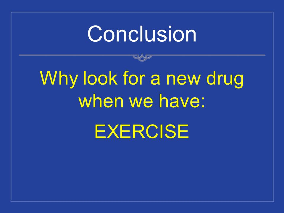 Why look for a new drug when we have: EXERCISE