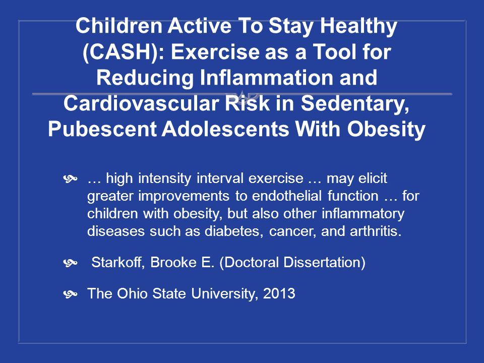 Children Active To Stay Healthy (CASH): Exercise as a Tool for Reducing Inflammation and Cardiovascular Risk in Sedentary, Pubescent Adolescents With Obesity