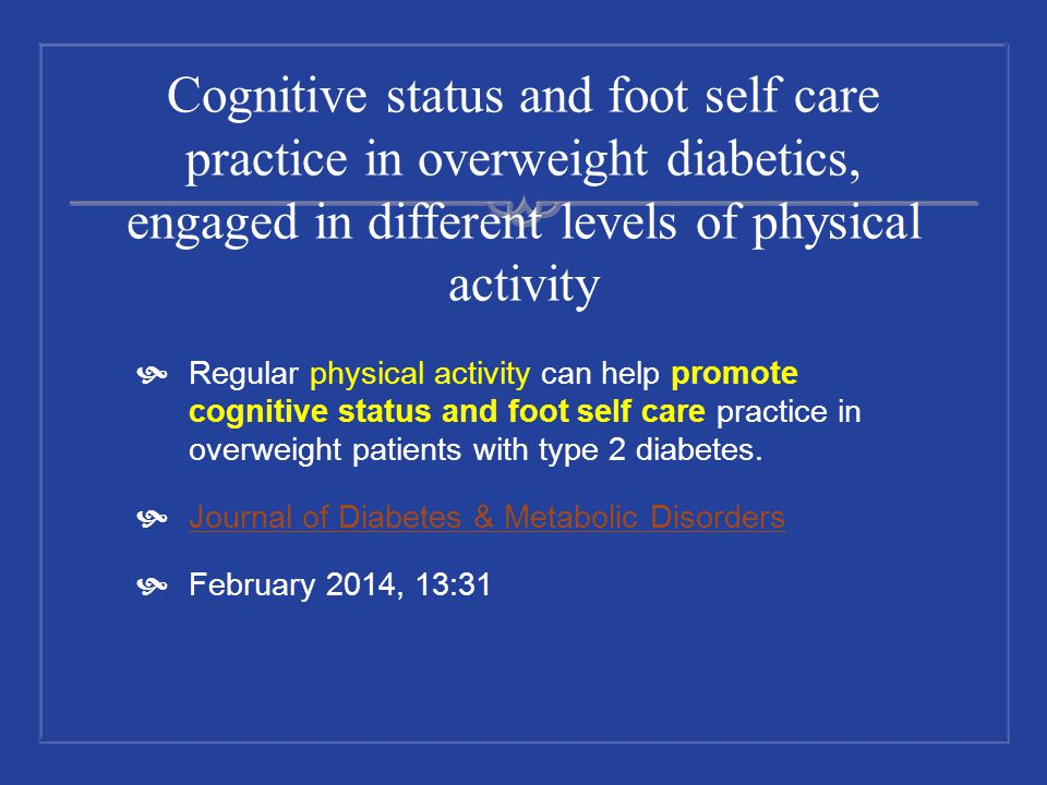 Cognitive status and foot self care practice in overweight diabetics, engaged in different levels of physical activity