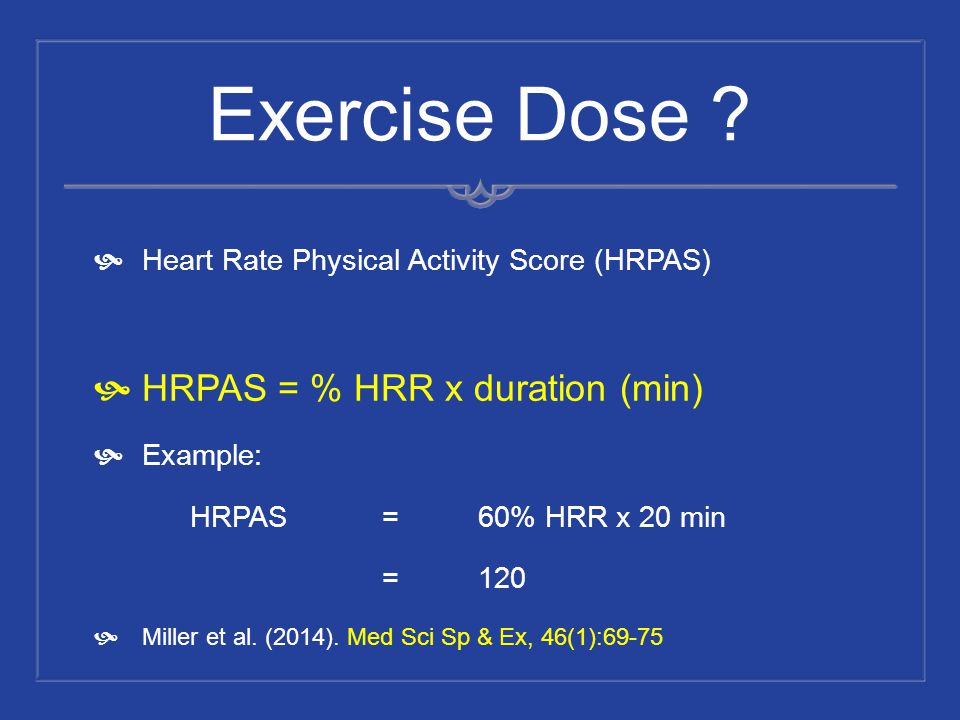 Exercise Dose HRPAS = % HRR x duration (min)