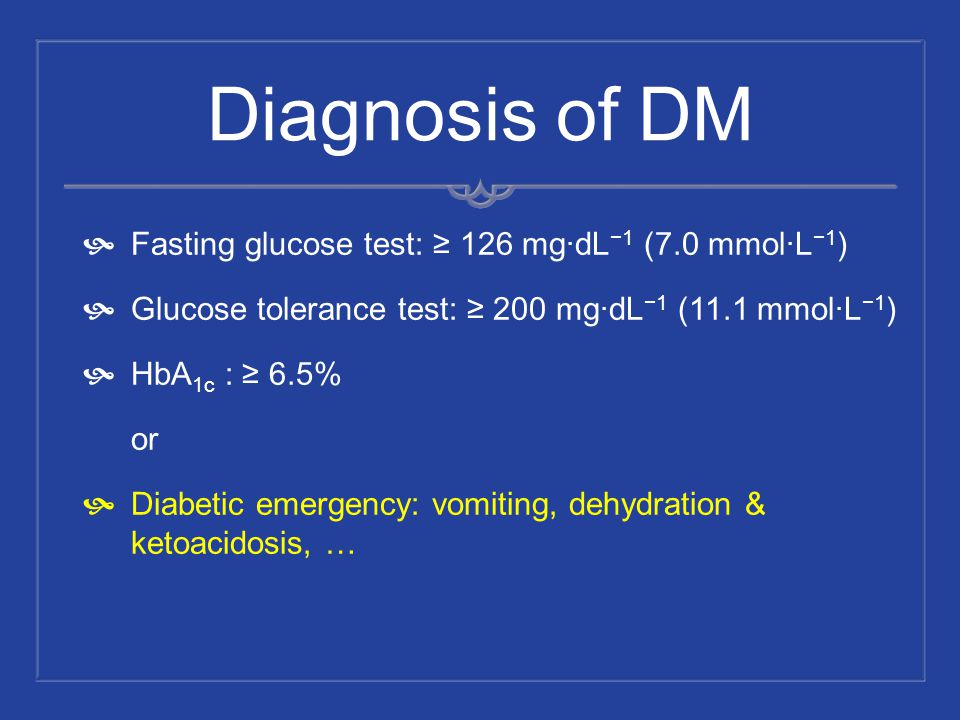Diagnosis of DM Fasting glucose test: ≥ 126 mg·dL−1 (7.0 mmol·L−1)