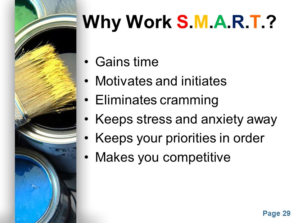 Why Work S.M.A.R.T. Gains time Motivates and initiates