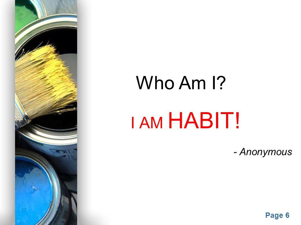 Who Am I I AM HABIT! - Anonymous