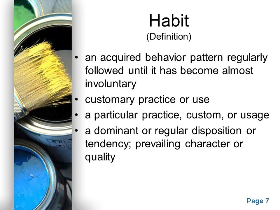 Habit (Definition) an acquired behavior pattern regularly followed until it has become almost involuntary.