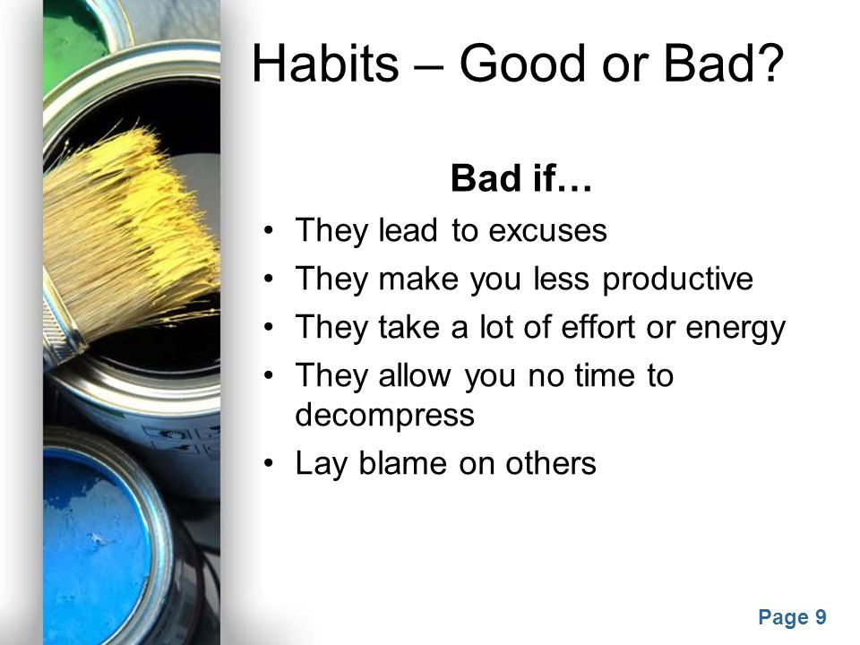 Habits – Good or Bad Bad if… They lead to excuses