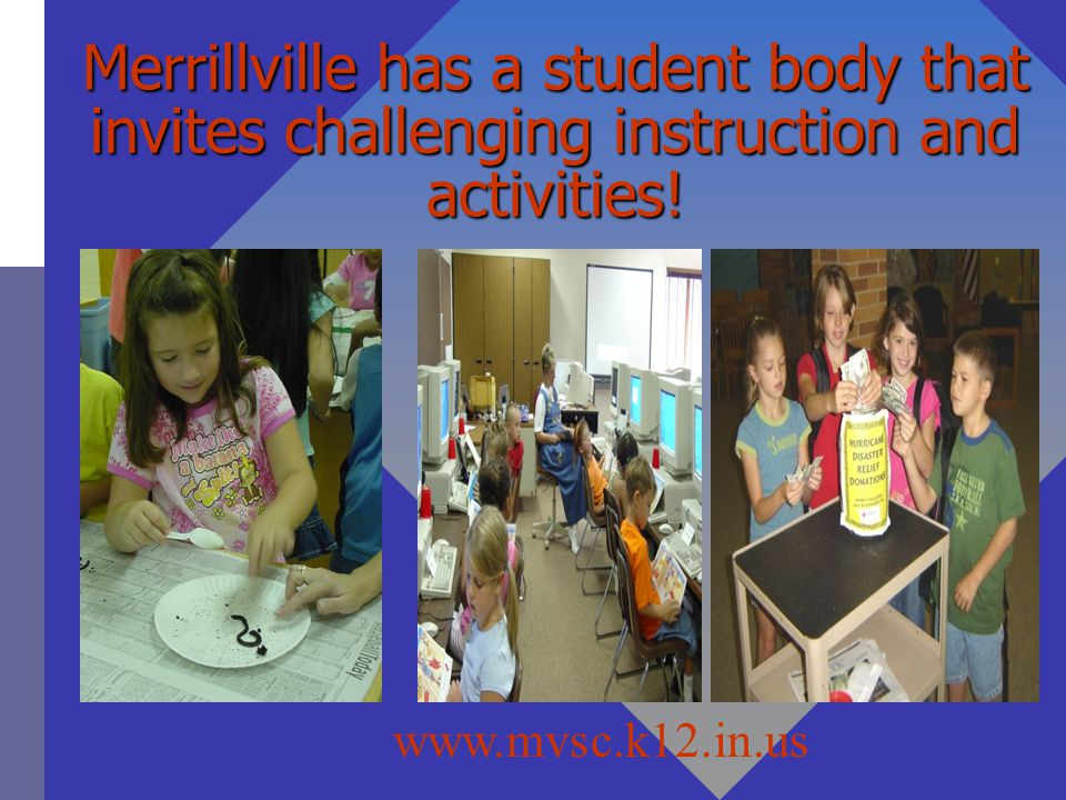 Merrillville has a student body that invites challenging instruction and activities!
