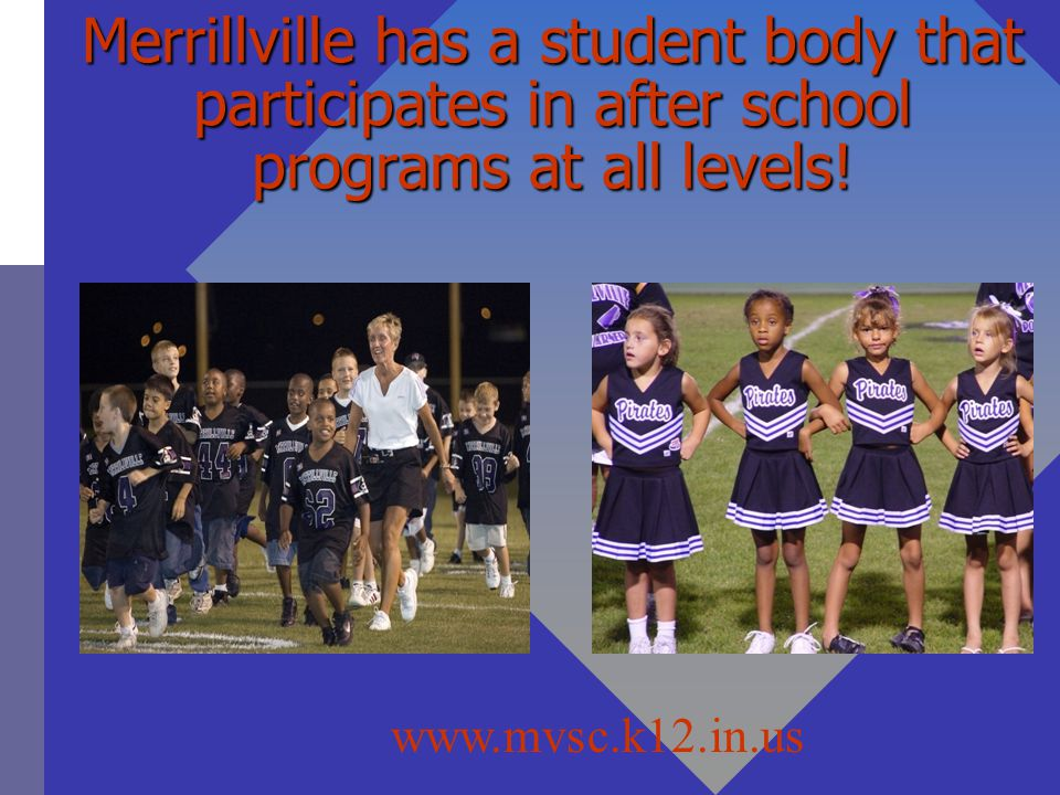 Merrillville has a student body that participates in after school programs at all levels!