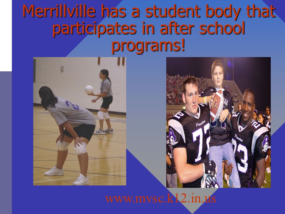 Merrillville has a student body that participates in after school programs!