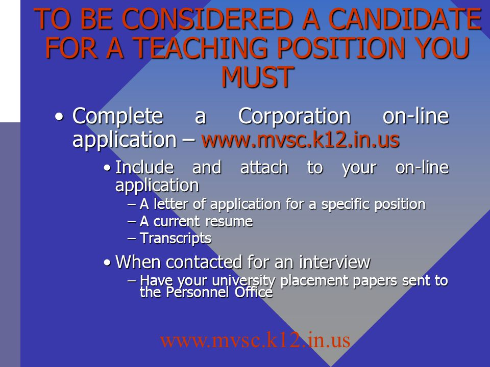 TO BE CONSIDERED A CANDIDATE FOR A TEACHING POSITION YOU MUST