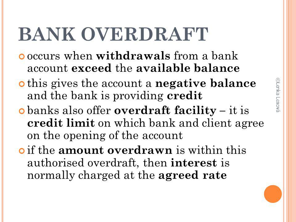 BANK OVERDRAFT occurs when withdrawals from a bank account exceed the available balance.