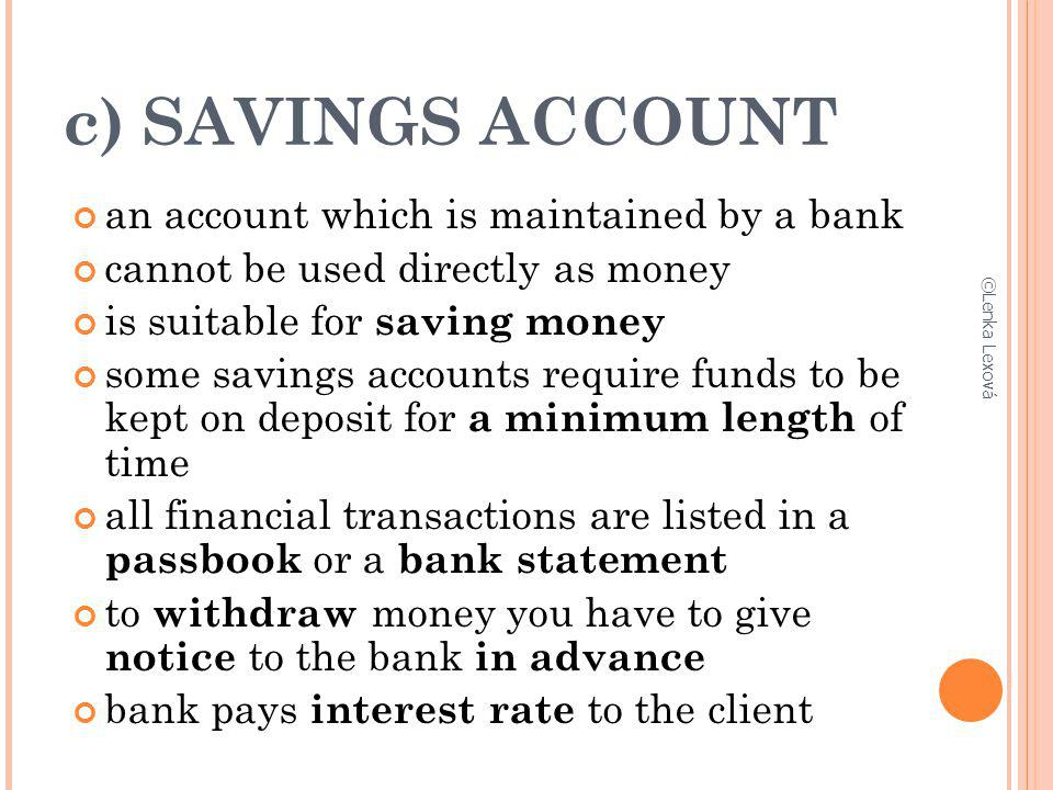 c) SAVINGS ACCOUNT an account which is maintained by a bank