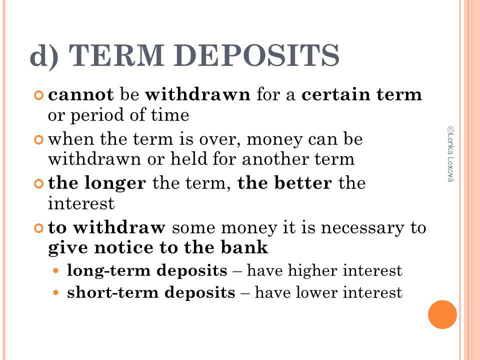 d) TERM DEPOSITS cannot be withdrawn for a certain term or period of time. when the term is over, money can be withdrawn or held for another term.