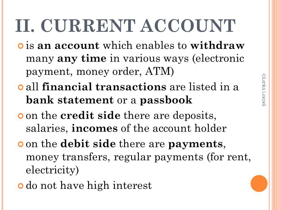 II. CURRENT ACCOUNT is an account which enables to withdraw many any time in various ways (electronic payment, money order, ATM)‏