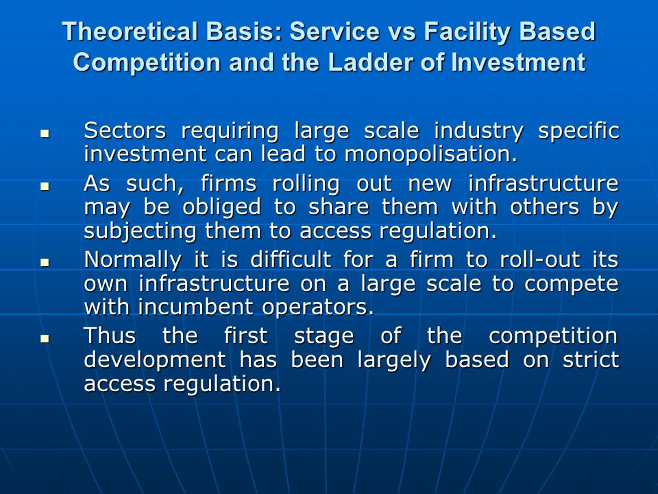 Theoretical Basis: Service vs Facility Based Competition and the Ladder of Investment