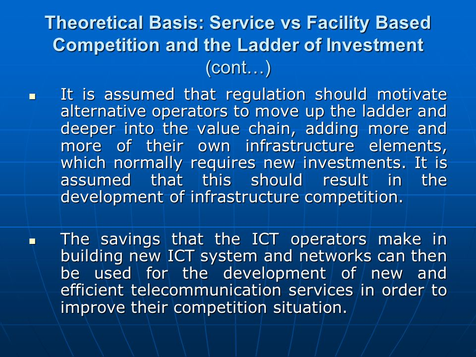 Theoretical Basis: Service vs Facility Based Competition and the Ladder of Investment (cont…)
