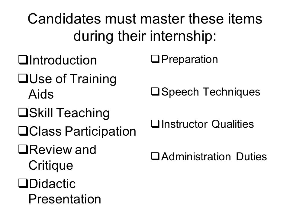 Candidates must master these items during their internship: