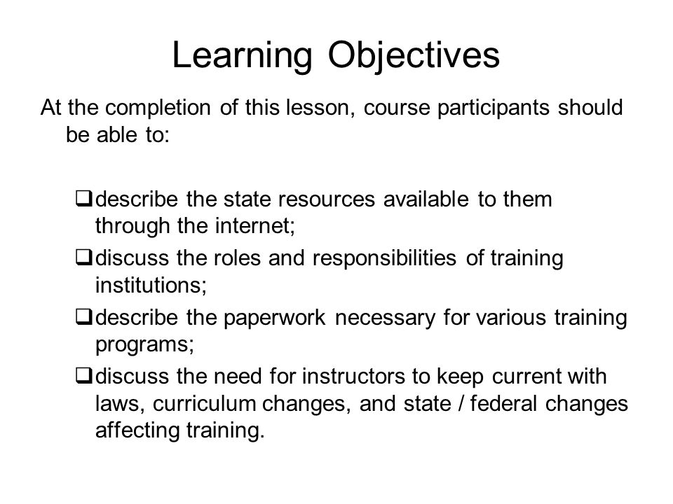 Learning Objectives At the completion of this lesson, course participants should be able to: