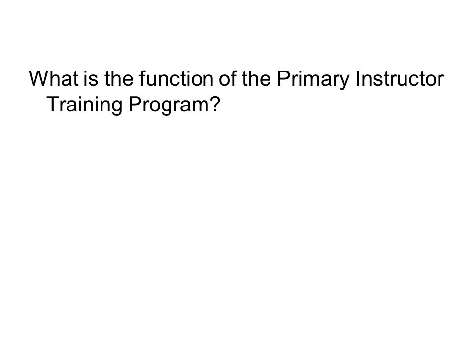 What is the function of the Primary Instructor Training Program